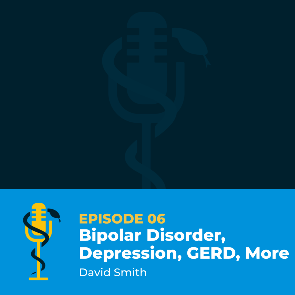 Episode Card: Ep.06: Bipolar Disorder, Depression, GERD, and More with David Smith