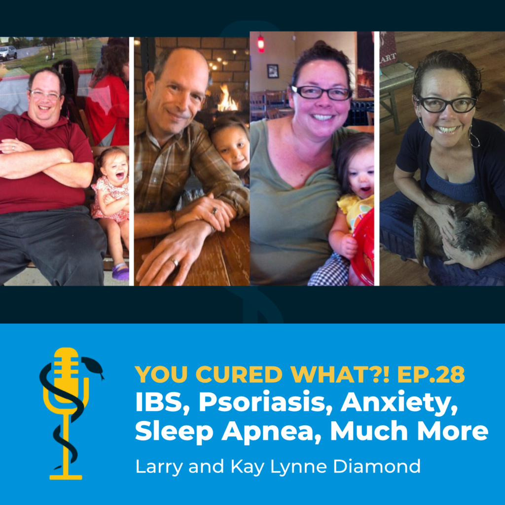Episode Card: Ep.28: IBS, Psoriasis, Anxiety, Sleep Apnea, Much More with Larry and Kay Lynne Diamond